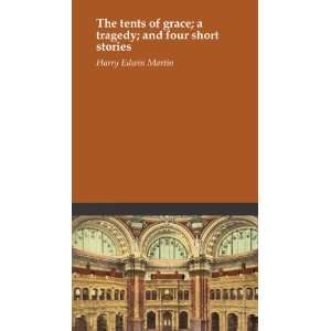of grace; a tragedy; and four short stories Harry Edwin Martin Books