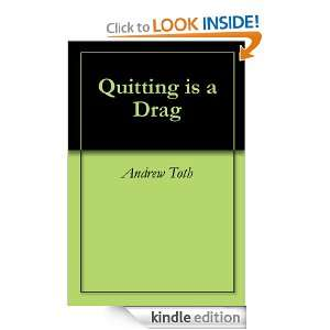 Quitting is a Drag: Andrew Toth:  Kindle Store