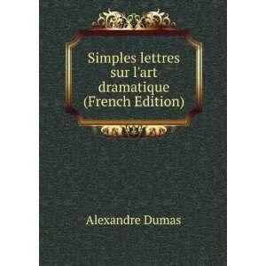 lettres sur lart dramatique (French Edition): Alexandre Dumas: Books