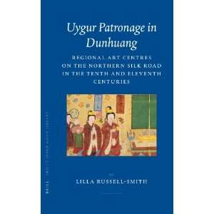 Uygur Patronage in Dunhuang Regional Art Centres on the Northern Silk