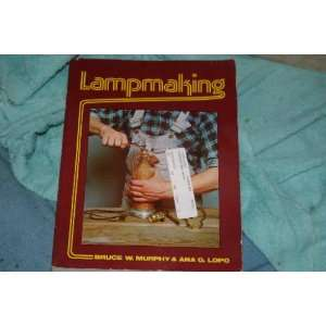 Lampmaking: Bruce W., and Ana G. Lopo Murphy: Books
