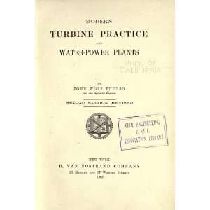 Modern Turbine Practice, And Water Power Plants John Wolf