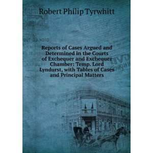 Tables of Cases and Principal Matters Robert Philip Tyrwhitt Books