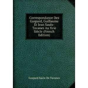 Au Xvie Siècle (French Edition) Gaspard Saulx De Tavanes Books