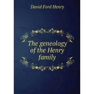 The geneology of the Henry family David Ford Henry Books