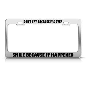 DonT Cry Its Over Smile Cause It Happened License Frame