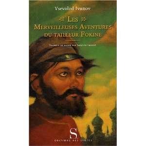 aventures du tailleur Fokine (9782845450974): Vsévolod Ivanov: Books