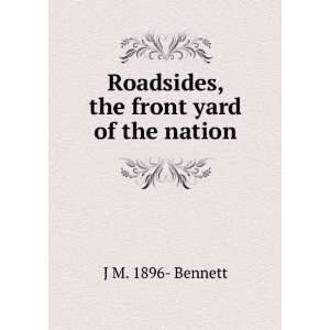 Roadsides, the front yard of the nation J M. 1896  Bennett Books