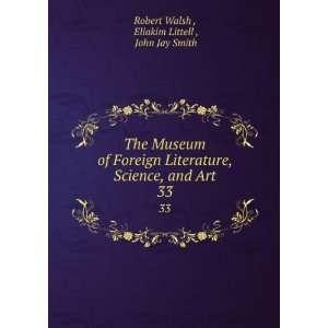 , and Art. 33: Eliakim Littell , John Jay Smith Robert Walsh : Books