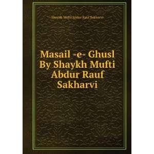 Masail  e  Ghusl By Shaykh Mufti Abdur Rauf Sakharvi: Shaykh Mufti