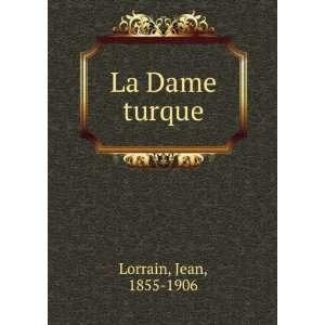 La Dame turque: Jean, 1855 1906 Lorrain: Books