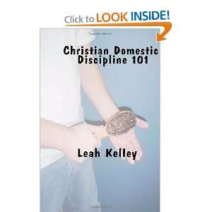 Domestic Discipline 101: Leah Kelley: 9781456374174:  Books