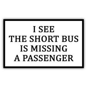 I see the short bus funny car bumper sticker decal 5 X 3