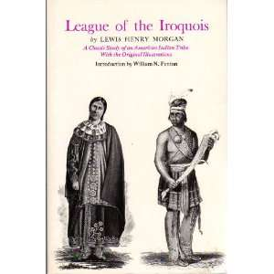 League of the Iroquois (A Classic Study of the American Indian Tribe w
