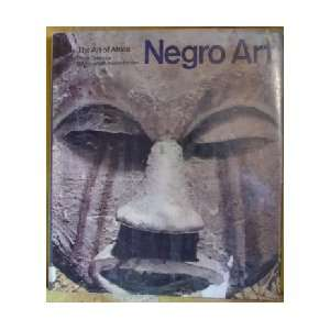 The Art of Africa Negro Art  From the Institute of