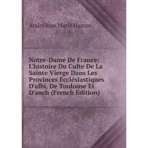 Notre Dame De France: Lhistoire Du Culte De La Sainte Vierge