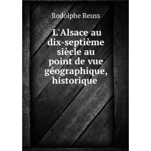 au point de vue géographique, historique .: Rodolphe Reuss: Books