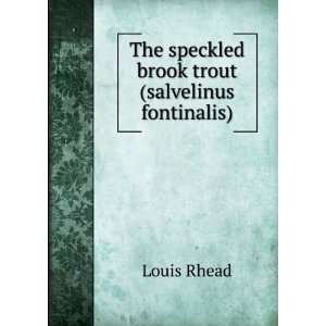 The speckled brook trout (salvelinus fontinalis): Louis