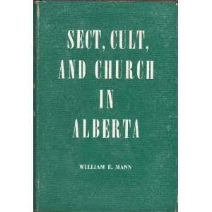 SECT, CULT AND CHURCH IN ALBERTA William E. MANN