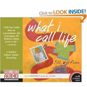 What I Call Life (9781933322704) Jill Wolfson, Grace Kelly Books