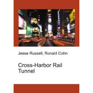 Cross Harbor Rail Tunnel Ronald Cohn Jesse Russell Books