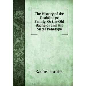 , Or the Old Bachelor and His Sister Penelope: Rachel Hunter: Books