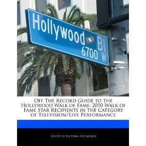Off The Record Guide to the Hollywood Walk of Fame 2010
