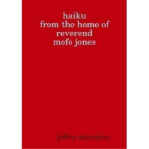 Haiku from the Home of Reverend MoFo Jones (9780615251844