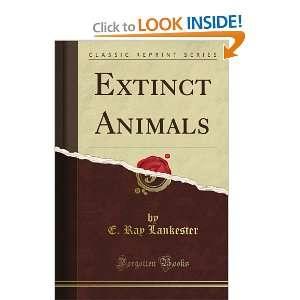 Extinct Animals (Classic Reprint): E. Ray Lankester: Books
