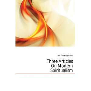 Three Articles On Modern Spiritualism Hall Thomas