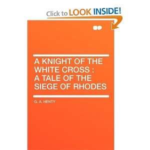 Start reading A Knight of the White Cross  a tale of the siege of