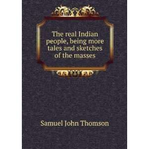 The real Indian people, being more tales and sketches of