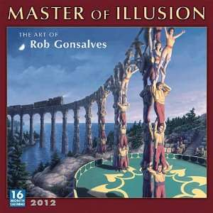 Master of Illusion THE ART OF Rob Gonsalves Wall Calendar 2012