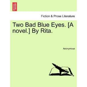Two Bad Blue Eyes. [A novel.] By Rita. (9781240870004