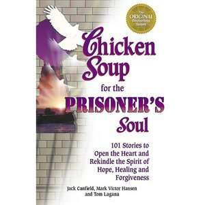 Chicken Soup for the Prisoners Soul 101 Stories to Open