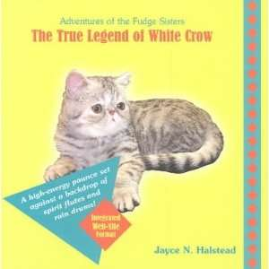 The True Legend of White Crow (9780974904634) Jayce N