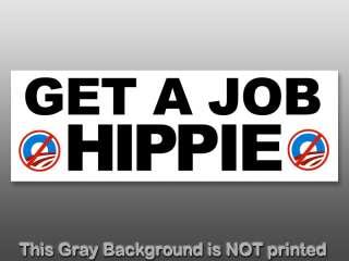Get A Job HIPPIE Bumper Sticker decal anti obama nobama
