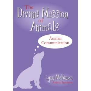 The Divine Mission of Animals; Animal Communication Course