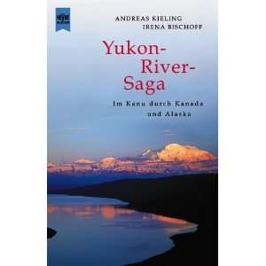 Yukon River Saga: .de: Andreas Kieling, Irena Bischoff: Bücher