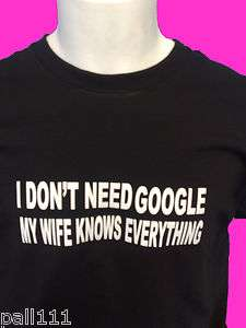 DONT NEED GOOGLE WIFE KNOWS EVERYTHING FUNNY T SHIRT