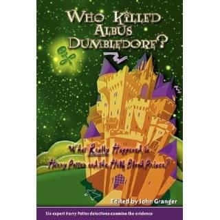 Who Killed Albus Dumbledore?: What Really Happened in Harry Potter and