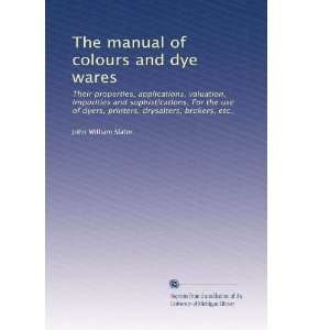 The manual of colours and dye wares Their properties
