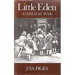 Little Eden: A Child at War (9780892551217): Eva Figes