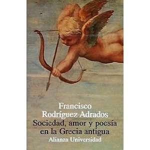 Sociedad, amor y poesia en la Grecia antigua/ Society