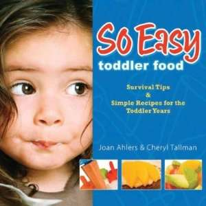 SO EASY TODDLER FOOD: SURVIVAL TIPS & SIMPLE RECIPES FOR
