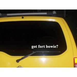 got fort bowie? Funny decal sticker Brand New Everything