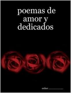 poemas de amor y dedicados by esther .. in Poesa
