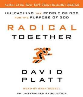 Radical Together by David Platt, Ryan Gesell   Reviews, Description