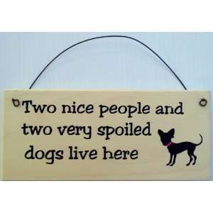 Chihuahua Sign Two Nice People and 2 Spoiled Dogs Live