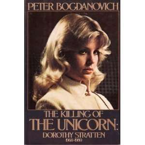 The Killing of the Unicorn: Dorothy Stratten, 1960 1980 by Peter